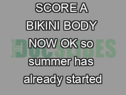SCORE A BIKINI BODY NOW OK so summer has already started PDF document - DocSlides