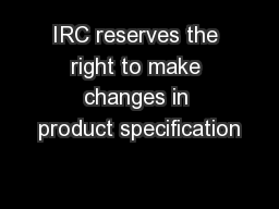 IRC reserves the right to make changes in product specification