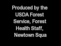 Produced by the USDA Forest Service, Forest Health Staff, Newtown Squa