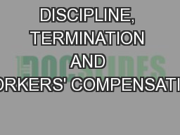 DISCIPLINE, TERMINATION AND WORKERS' COMPENSATION