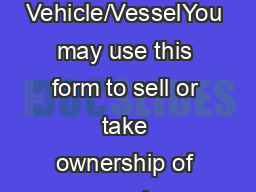 Vehicle/VesselYou may use this form to sell or take ownership of a veh