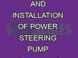 Power Steering Pump REMOVAL AND INSTALLATION OF POWER STEERING PUMP Remove and install the parts as shown
