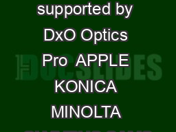 Cameras supported by DxO Optics Pro  APPLE KONICA MINOLTA OLYMPUS SAMS PowerPoint PPT Presentation