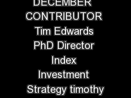 DECEMBER  CONTRIBUTOR Tim Edwards PhD Director Index Investment Strategy timothy