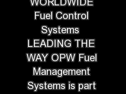 EXPERT FUEL MANAGEMENT SOLUTIONS FOR SITE OPERATORS WORLDWIDE Fuel Control Systems  LEADING THE WAY OPW Fuel Management Systems is part of OPW Fueling Components the global leader in fueling solution