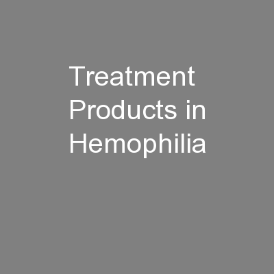 Treatment Products in Hemophilia PowerPoint PPT Presentation