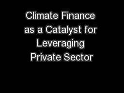 Climate Finance as a Catalyst for Leveraging Private Sector