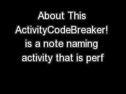 About This ActivityCodeBreaker! is a note naming activity that is perf