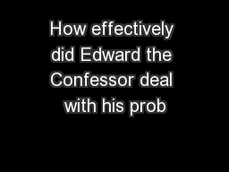 How effectively did Edward the Confessor deal with his prob