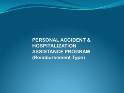 PERSONAL ACCIDENT & HOSPITALIZATION ASSISTANCE PROGRAM PowerPoint PPT Presentation