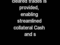 cleared trades is provided, enabling streamlined collateral Cash and s