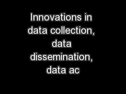 Innovations in data collection, data dissemination, data ac