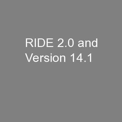 RIDE 2.0 and Version 14.1 PowerPoint PPT Presentation
