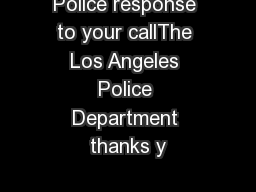 Police response to your callThe Los Angeles Police Department thanks y