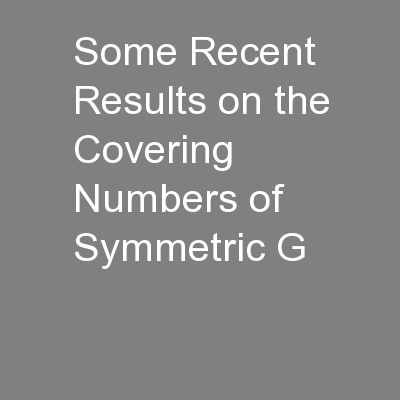 Some Recent Results on the Covering Numbers of  Symmetric G