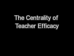 The Centrality of Teacher Efficacy PowerPoint PPT Presentation