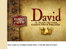 """Study is taken out of Charles Swindoll's """"David – A M PowerPoint PPT Presentation"""