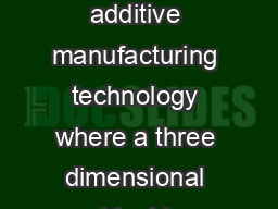 D Printing Technology Introduction to D Printing D printing is a form of additive manufacturing technology where a three dimensional object is created by laying down successive layers of material