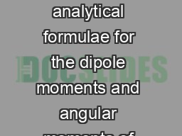 The purpose of this work is to obtain analytical formulae for the dipole moments and angular momenta of the electron and the proton PowerPoint PPT Presentation