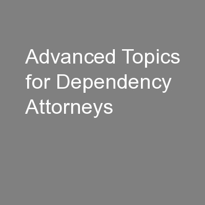 Advanced Topics for Dependency Attorneys PowerPoint PPT Presentation