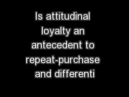 Is attitudinal loyalty an antecedent to repeat-purchase and differenti PowerPoint PPT Presentation