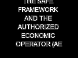 THE SAFE FRAMEWORK AND THE AUTHORIZED ECONOMIC OPERATOR (AE PowerPoint PPT Presentation