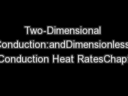 Two-Dimensional Conduction:andDimensionless Conduction Heat RatesChapt