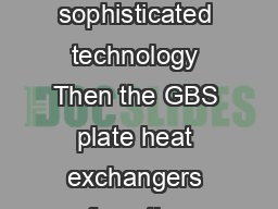 Strong types variable sizes You attach great importance to exible sizes and sophisticated technology Then the GBS plate heat exchangers from the EcoBraze product line by GEA PHE Systems should be you