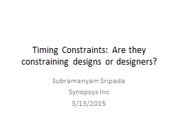 Timing Constraints: Are they constraining designs or design PowerPoint PPT Presentation