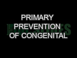 PRIMARY PREVENTION OF CONGENITAL PowerPoint PPT Presentation