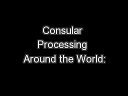 Consular Processing Around the World: