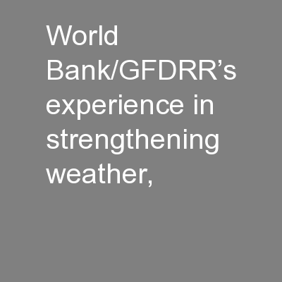 World Bank/GFDRR�s experience in strengthening weather,
