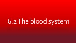 6.2 The blood system
