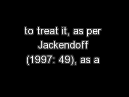 to treat it, as per Jackendoff (1997: 49), as a  PowerPoint PPT Presentation