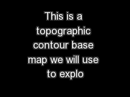 This is a topographic contour base map we will use to explo PowerPoint Presentation, PPT - DocSlides