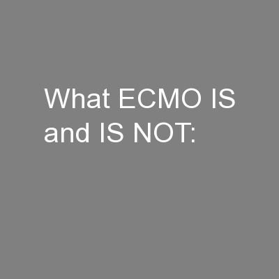 What ECMO IS and IS NOT:
