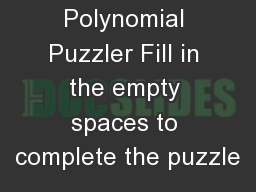 Answer Key  Polynomial Puzzler Fill in the empty spaces to complete the puzzle
