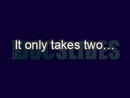 It only takes two…