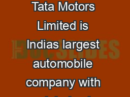 Pag PP RS COMMERCIAL VEHI DE ERSHIP About the company x Tata Motors Limited is Indias largest automobile company with a global sale volume of more than  illion nits and consolidated revenues of INR