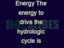 Source Department of Energy The energy to drive the hydrologic cycle is gained from the sun