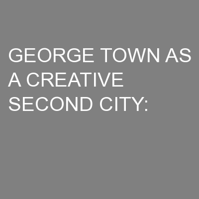 GEORGE TOWN AS A CREATIVE SECOND CITY: