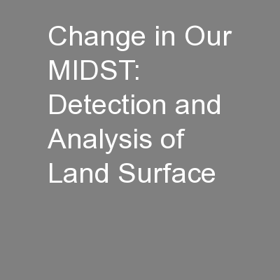Change in Our MIDST: Detection and Analysis of Land Surface