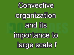 Convective organization and its importance to large scale f