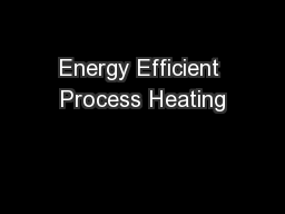 Energy Efficient Process Heating PowerPoint PPT Presentation