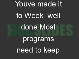 WEEK THREE Python Lists and Loops Youve made it to Week  well done Most programs need to keep track of a list or collection of things e