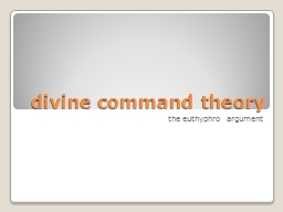 divine theory The divine command theory introduction divine command theory is an ethical theory which claims that god's will is the foundation of ethics based on divine.
