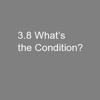 3.8 What's the Condition?