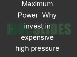 Were lowering the cost of high pressure for your business Minimum Size Maximum Power  Why invest in expensive high pressure pumps when you can get high pressure performance from an existing low press