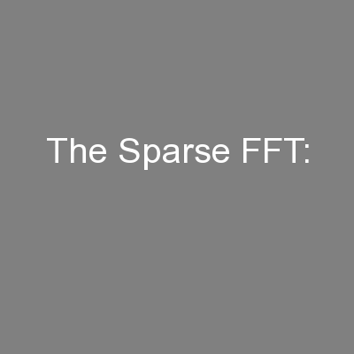 The Sparse FFT: