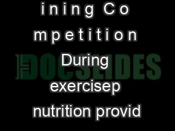 D U R I N G a i n i n g  C o m p e t i t i o n During exercisep nutrition provid PDF document - DocSlides